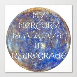 My Mercury is Always in Retrograde Canvas Print