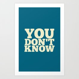 You Don't Know Art Print