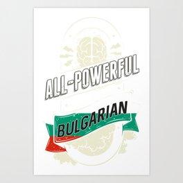 I'm Bulgarian Proud Country All Powerful Art Print