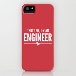 Trust Me Engineer (Red) Funny Quote iPhone Case