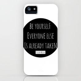 Be yourself; everyone else is already taken.  Oscar Wilde iPhone Case