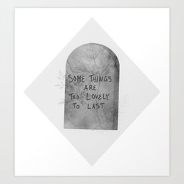 Headstone with Plants v.1.1 - Some things are too lovely to last Art Print