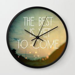 The Best Is Yet To Come Wall Clock