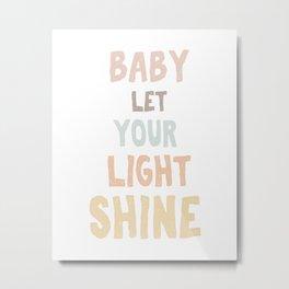 Baby Let Your Light Shine Metal Print