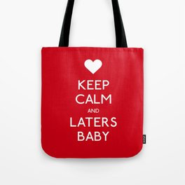 Keep calm and Laters Baby Tote Bag