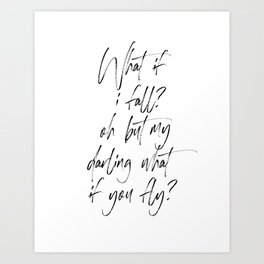What If I Fall Oh My Darling What if You Fly, Print Quote, Gift For Darling, Typography Poster Art Print