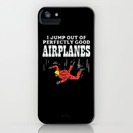 Skydiving I Jump Out Of Perfectly Good Airplanes tee. iPhone Case