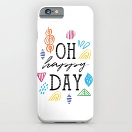 Oh happy Day iPhone Case