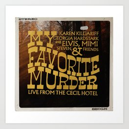 My Favorite Murder, Live from the Cecil Hotel Art Print