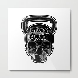 Never Quit / Show your work ethic Metal Print