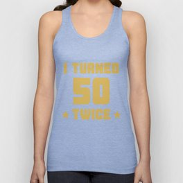 I Turned 50 Twice Funny 100th Birthday Unisex Tank Top