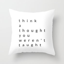 think a thought you weren't taught Throw Pillow