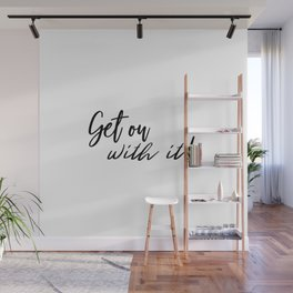 Get on with it! Wall Mural