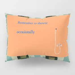 Remember to shower Pillow Sham