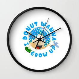 I Donut Wanna Grow Up Funny Kid Growing Up Pun Wall Clock