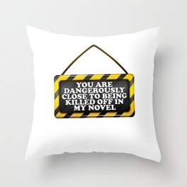You Are Dangerously Close To Be Killed Off In My Novel Book Throw Pillow