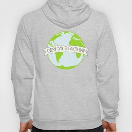 Every Day is Earth Day Hoody