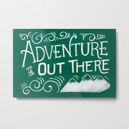 Adventure Is Out There Metal Print