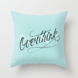 (Don't) Overthink Throw Pillow