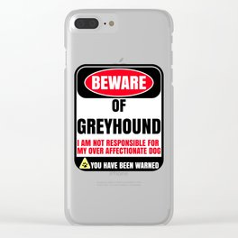 Beware Of Greyhound I Am Not Responsible For My Over Affectionate Dog You Have Been Warned Clear iPhone Case