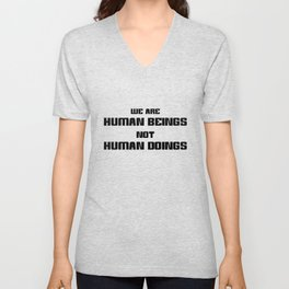 We Are Human Beings Not Human Doings Unisex V-Neck