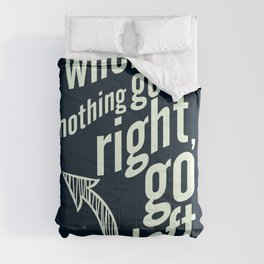 When nothing goes right, go left, inspiration, motivation quote, typography, life, humor, fun, love Comforters