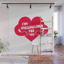 I'm Mashugana For You Wall Mural