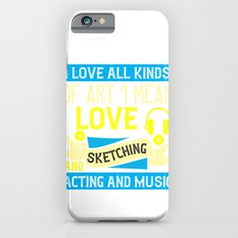 I love all kinds of art. I mean, I love sketching and acting and music iPhone Case
