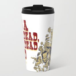 It's a dead, dead, dead world. Travel Mug