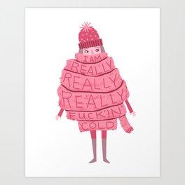 Really Really Really Fucking Cold Art Print