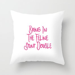Bring in the Feline Funny Stunt Double Quote Throw Pillow