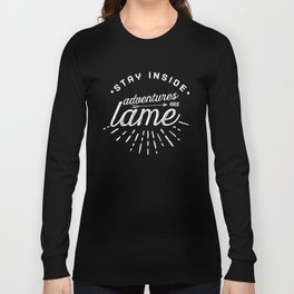 Adventures Are Lame Long Sleeve T-shirt