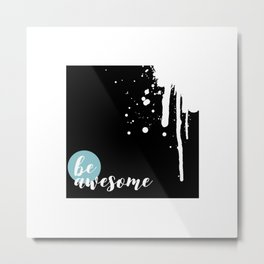 TEXT ART Be awesome   Splashes Metal Print
