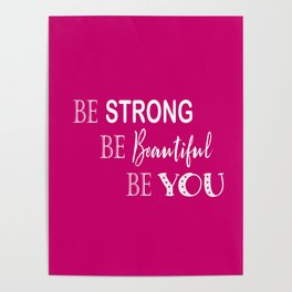Be Strong, Be Beautiful, Be You - Pink and White Poster