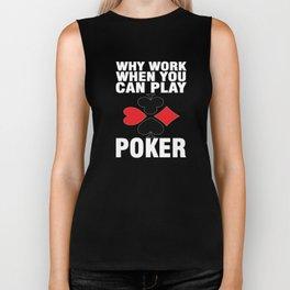 Why Work When You Can Play Poker T-Shirt Biker Tank