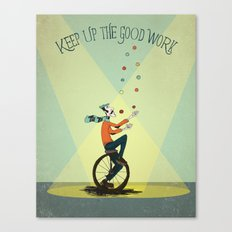 KEEP UP THE GOOD WORK Canvas Print