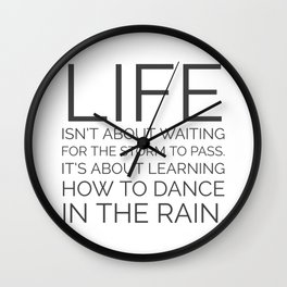 Life isn't about waiting for the storm to pass Wall Clock