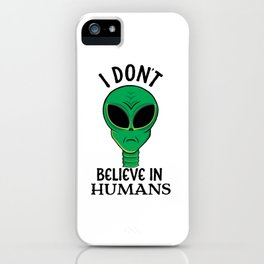 Funny I Don't Believe In Humans Green Alien print iPhone Case