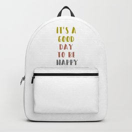 It's a Good Day to Be Happy Backpack