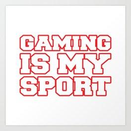 Gaming is my sport Art Print