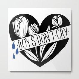 Boys Don't Cry Metal Print