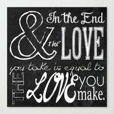 & In the end, the love you take; Lyric Quote. Canvas Print