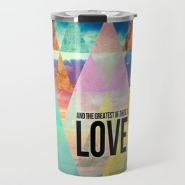 "1 Corinthians 13:13 ""And the greatest of these is Love"" Travel Mug"
