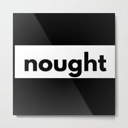 Nought Metal Print