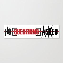 No Questions Asked Canvas Print