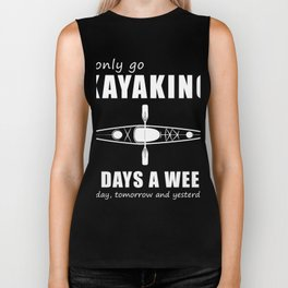 I only kayaking 3 days a week today yesterday tomorrow t-shirt Biker Tank