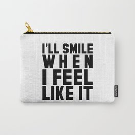 I'LL SMILE WHEN I FEEL LIKE IT Carry-All Pouch