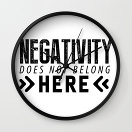 Negativity Does Not Belong Here Wall Clock