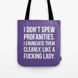 I Don't Spew Profanities I Enunciate Them Clearly Like a Fucking Lady (Ultra Violet) Tote Bag