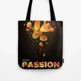 Without Passion life is nothing Tote Bag